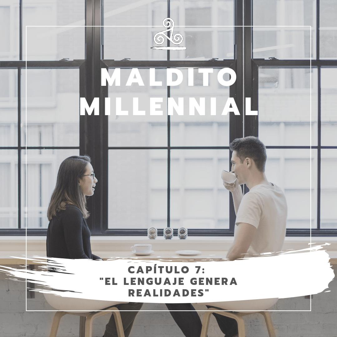 Maldito Millennial – El lenguaje genera realidades