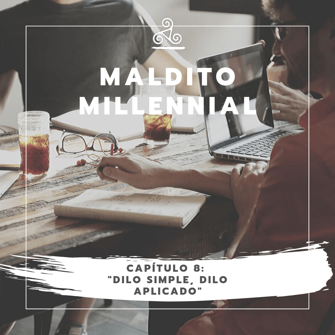 Maldito Millennial – Dilo simple, dilo aplicado