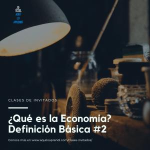 Don José Yañez – Intro a la Economía – ¿Qué es? #2
