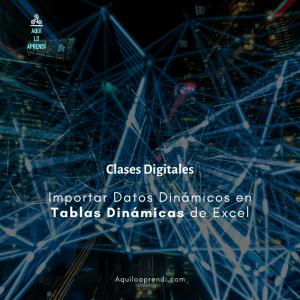 Importar Datos Dinámicos en Tablas Dinámicas